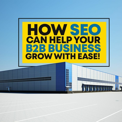 Episode 191: How SEO can help your B2B business grow with ease!